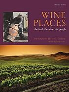 Wine places : the land, the wine, the people