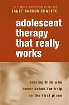 Adolescent therapy that really works : helping kids who never asked for help in the first place