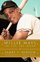 Willie Mays : the life, the legend
