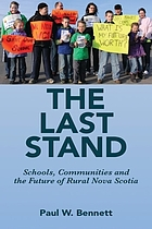 The last stand : schools, communities and the future of rural Nova Scotia