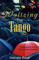 Waltzing the tango : confessions of an out-of-step boomer