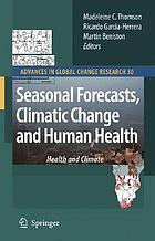 Seasonal forecasts, climatic change, and human health : health and climate