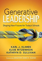 Generative Leadership : Shaping New Futures for Today's Schools.