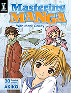 Mastering manga with Mark Crilley. : 30 Drawing Lessons from the Creator of Akiko.