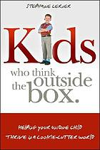 Kids who think outside the box : helping your unique child thrive in a cookie-cutter world