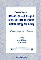 Workshop on Computation and Analysis of Nuclear Data Relevant to Nuclear Energy and Safety : 10 February-13 March 1992, Trieste, Italy