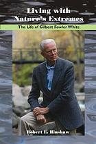 Living with nature's extremes : the life of Gilbert Fowler White