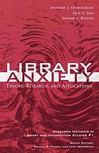 Library anxiety : theory, research, and applications