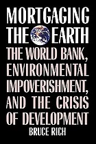 Mortgaging the earth : the World Bank, environmental impoverishment, and the crisis of development