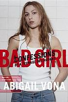 Bad girl : confessions of a teenage delinquent