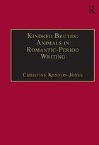 Kindred brutes : animals in Romantic period writing
