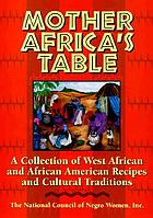 Mother Africa's table : a collection of West African and African American recipes and cultural traditions