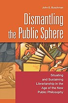 Dismantling the public sphere : situating and sustaining librarianship in the age of the new public philosophy