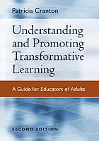 Understanding and promoting transformative learning : a guide for educators of adults
