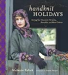 Handknit holidays : knitting year-round for Christmas, Hannukah, and winter solstice