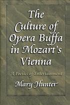 The culture of opera buffa in Mozart's Vienna : a poetics of entertainment