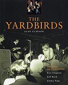 The Yardbirds : the band that launched Eric Clapton, Jeff Beck, Jimmy Page