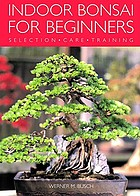 Indoor bonsai for beginners : selection, care, training