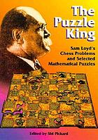 The puzzle king : Sam Loyd's chess problems and selected mathematical puzzles