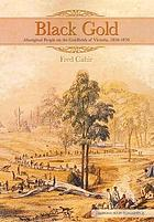 Black Gold: Aboriginal People on the Goldfields of Victoria, 1850-1870