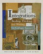 Integrations : reading, thinking, and writing for college success