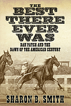 The Best There Ever Was : Dan Patch and the Dawn of the American Century.
