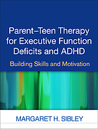 Parent-teen therapy for executive function deficits and ADHD : building skills and motivation