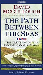The path between the seas : [the creation of the Panama Canal 1870-1914]