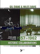 Gil Evans & Miles Davis : historic collaborations : an analysis of selected Gil Evans works, 1957-1962