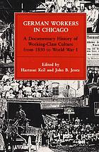 German workers in Chicago : a documentary history of working-class culture from 1850 to World War I