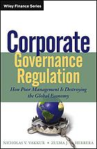 Corporate governance regulation : how poor management is destroying the global economy