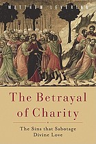 The betrayal of charity : the sins that sabotage divine love