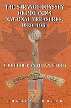 The strange odyssey of Poland's national treasures, 1939-1961 : a Polish-Canadian story