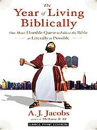 The year of living biblically : one man's humble quest to follow the Bible as literally as possible
