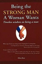 Being the strong man a woman wants : timeless wisdom on being a man