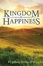 Kingdom of happiness : living the Beatitudes in everyday life