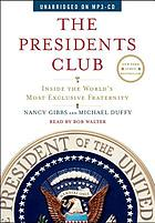 The presidents' club : inside the world's most exclusive fraternity