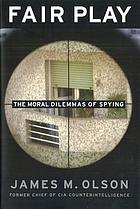 Fair play : the moral dilemmas of spying