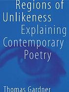 Regions of unlikeness : explaining contemporary poetry