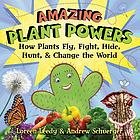 Amazing plant powers : how plants fly, fight, hide, hunt, and change the world
