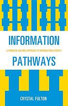 Information pathways : a problem-solving approach to information literacy