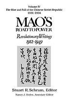 Mao's road to power : revolutionary writings, 1912-1949. Volume IV, The rise and fall of the Chinese Soviet Republic, 1931-1934