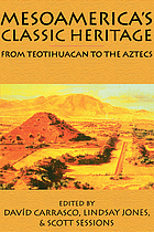Mesoamerica's classic heritage : from Teotihuacan to the Aztecs