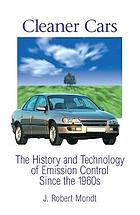 Cleaner cars : the history and technology of emission control since the 1960s