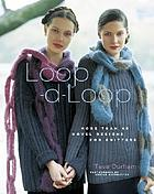 Loop-d-loop : more than 40 novel designs for knitters