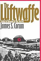 The Luftwaffe : creating the operational air war, 1918-1940