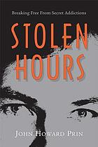 Stolen hours : breaking free from secret addictions