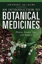 An introduction to botanical medicines : history, science, uses, and dangers