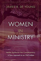 Women in ministry : neither egalitarian nor complementary : a new approach to an old problem