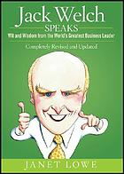 Jack Welch speaks : wit and wisdom from the world's greatest business leader